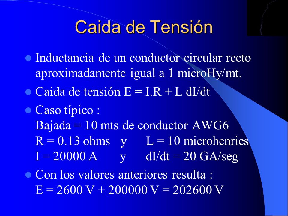 Caida de Tensión Inductancia de un conductor circular recto aproximadamente igual a 1 microHy/mt. Caida de tensión E = I.R + L dI/dt.