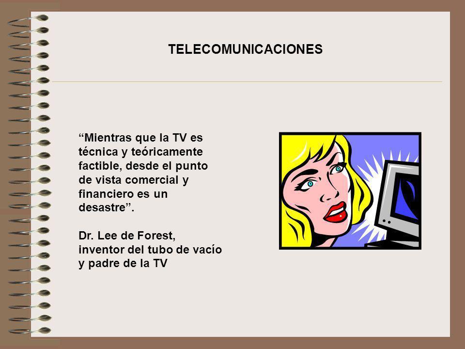 TELECOMUNICACIONES Mientras que la TV es técnica y teóricamente factible, desde el punto de vista comercial y financiero es un desastre .