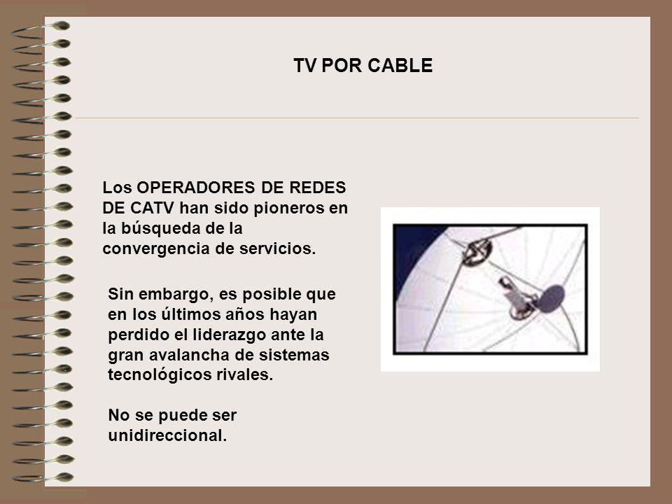 TV POR CABLE Los OPERADORES DE REDES DE CATV han sido pioneros en la búsqueda de la convergencia de servicios.