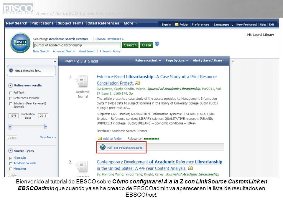 Bienvenido al tutorial de EBSCO sobre Cómo configurar el A a la Z con LinkSource CustomLink en EBSCOadmin que cuando ya se ha creado de EBSCOadmin va aparecer en la lista de resultados en EBSCOhost.