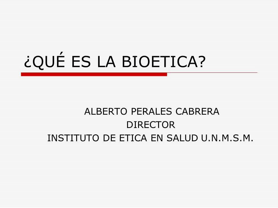 ¿QUÉ ES LA BIOETICA DIRECTOR INSTITUTO DE ETICA EN SALUD U.N.M.S.M.