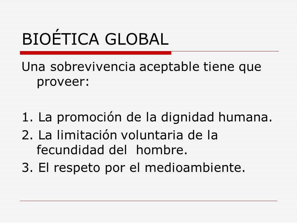 BIOÉTICA GLOBAL Una sobrevivencia aceptable tiene que proveer: