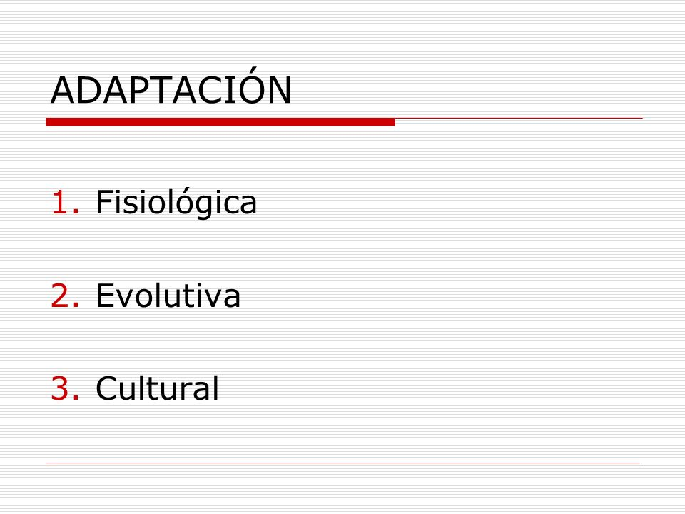 ADAPTACIÓN Fisiológica Evolutiva Cultural