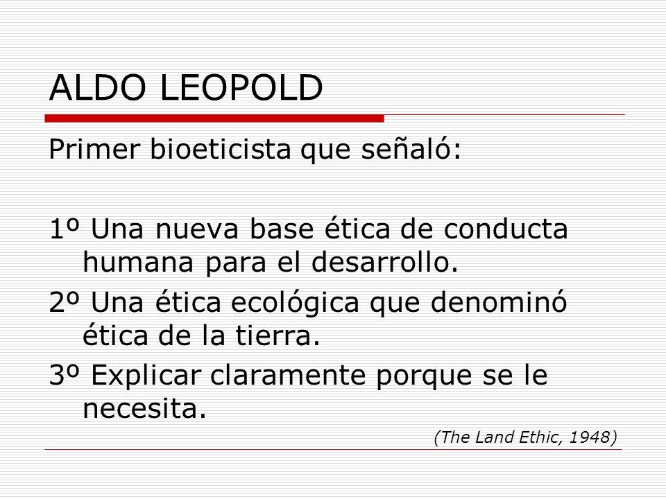 ALDO LEOPOLD Primer bioeticista que señaló:
