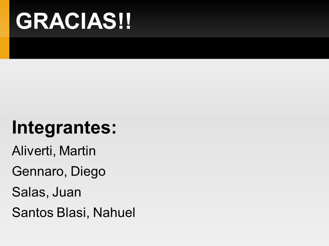 GRACIAS!! Integrantes: Aliverti, Martin Gennaro, Diego Salas, Juan