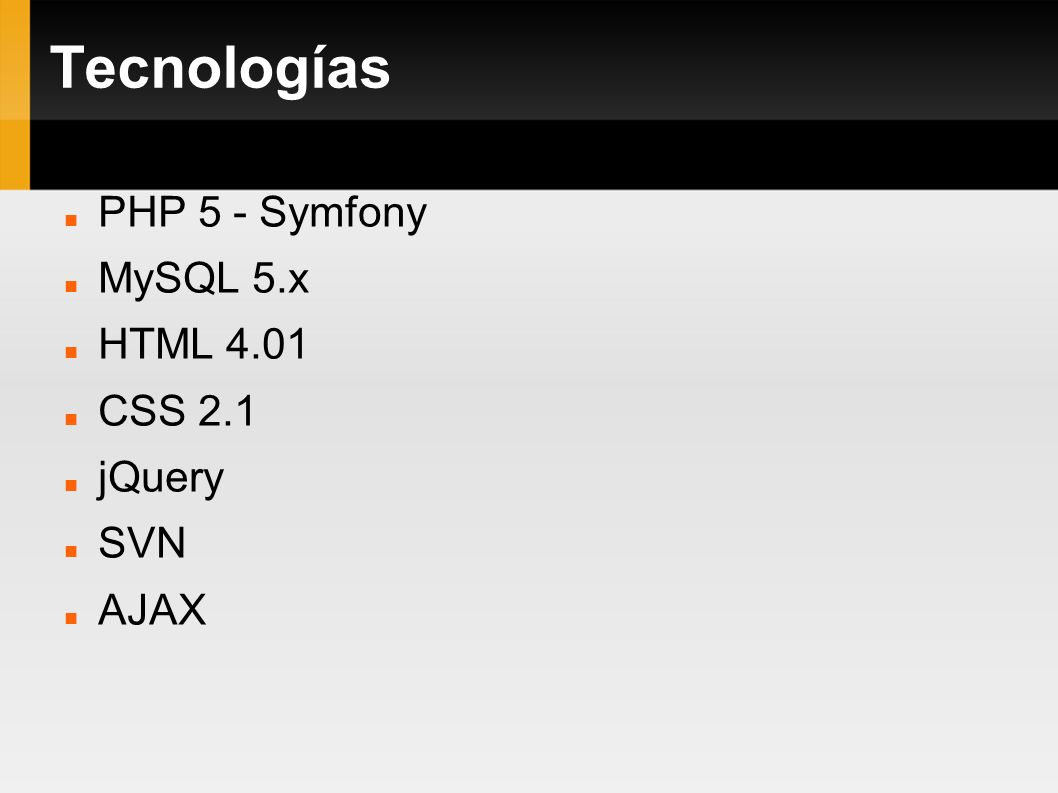 Tecnologías PHP 5 - Symfony MySQL 5.x HTML 4.01 CSS 2.1 jQuery SVN