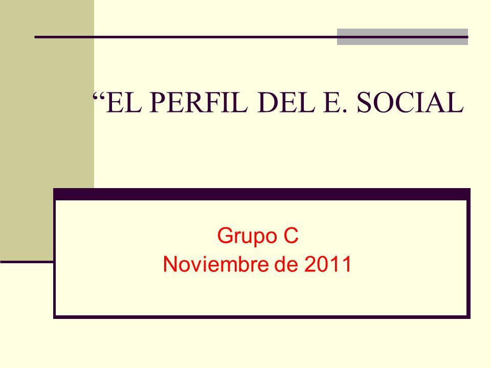 EL PERFIL DEL E. SOCIAL Grupo C Noviembre de 2011