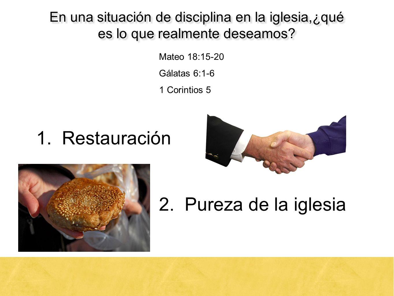 1. Restauración 2. Pureza de la iglesia