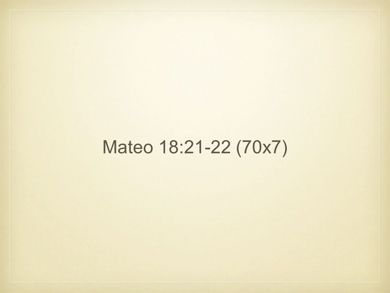Mateo 18:21-22 (70x7)