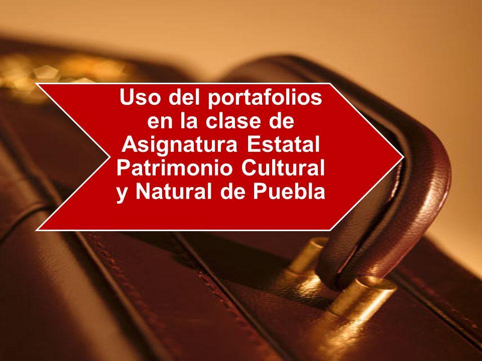 Uso del portafolios en la clase de Asignatura Estatal Patrimonio Cultural y Natural de Puebla