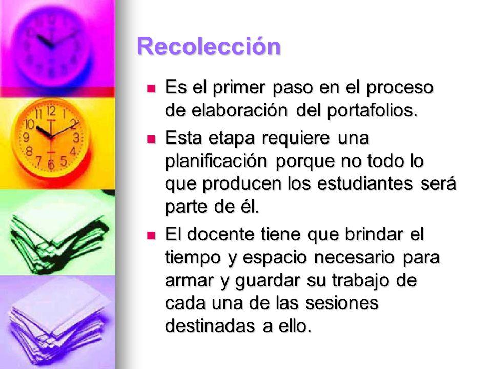 Recolección Es el primer paso en el proceso de elaboración del portafolios.