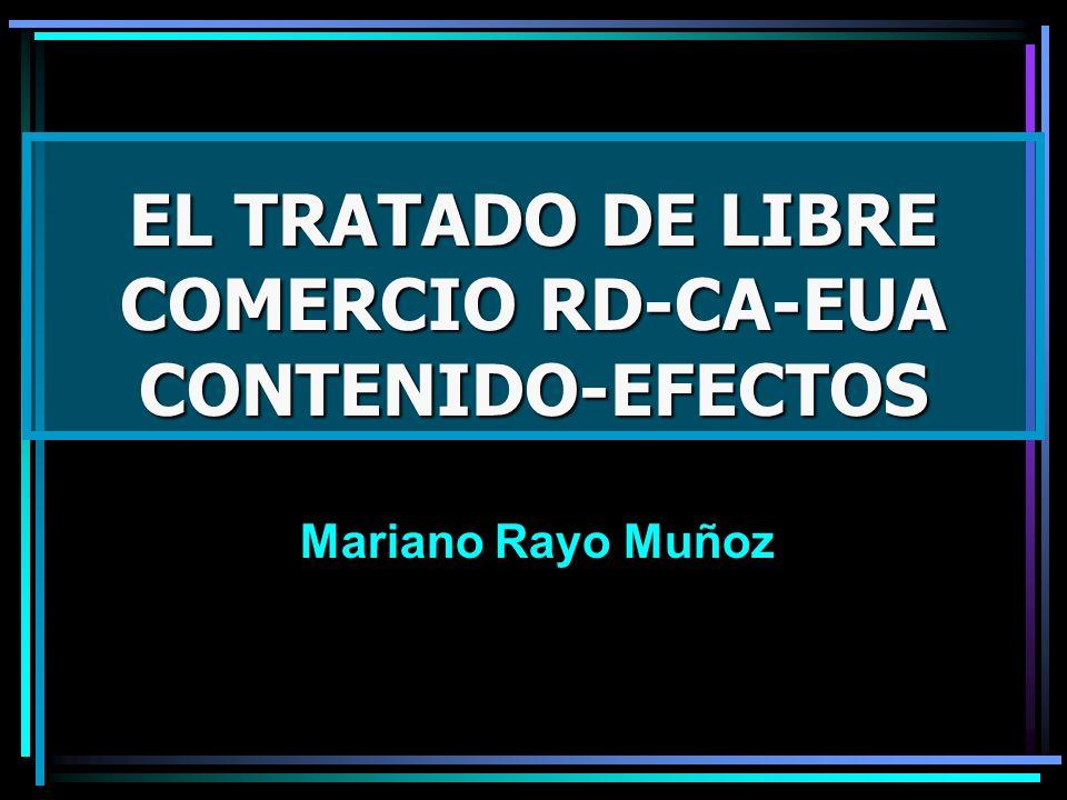 EL TRATADO DE LIBRE COMERCIO RD-CA-EUA CONTENIDO-EFECTOS