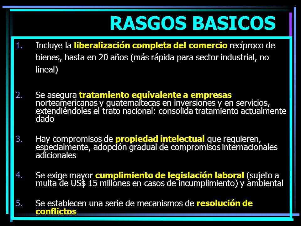 RASGOS BASICOS Incluye la liberalización completa del comercio recíproco de bienes, hasta en 20 años (más rápida para sector industrial, no lineal)
