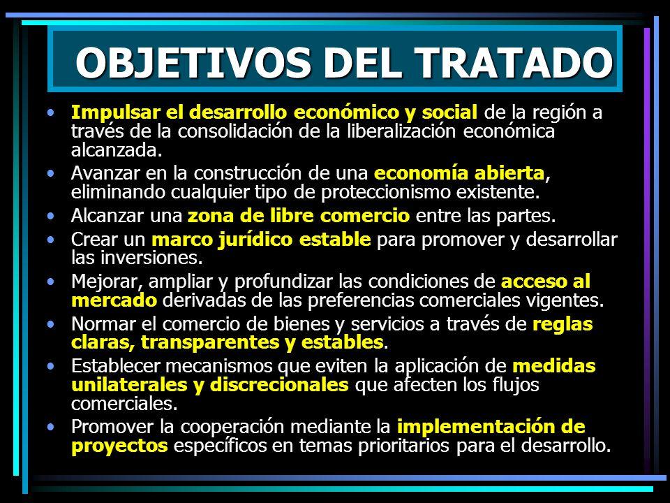 OBJETIVOS DEL TRATADO Impulsar el desarrollo económico y social de la región a través de la consolidación de la liberalización económica alcanzada.