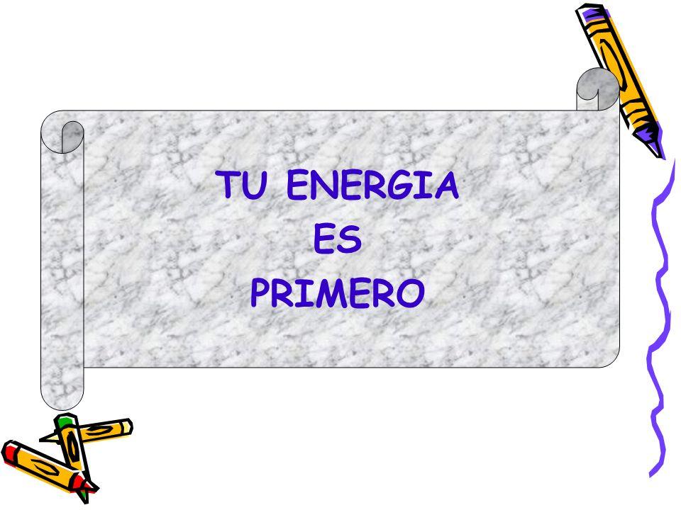 TU ENERGIA ES PRIMERO