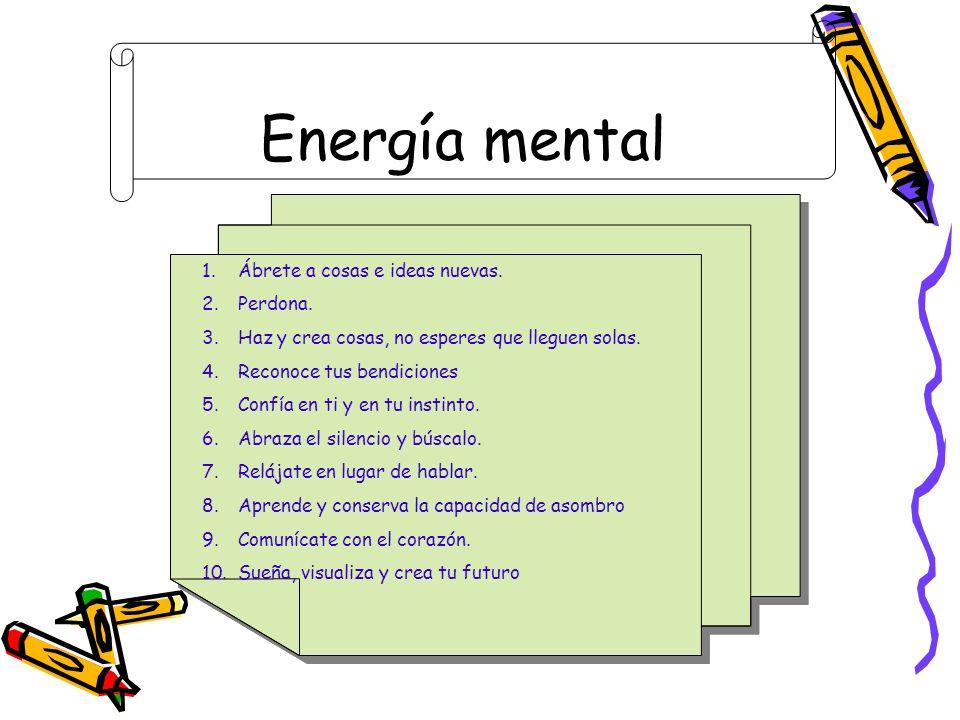 Energía mental Ábrete a cosas e ideas nuevas. Perdona.