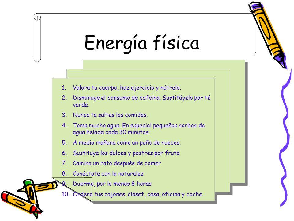 Energía física Valora tu cuerpo, haz ejercicio y nútrelo.