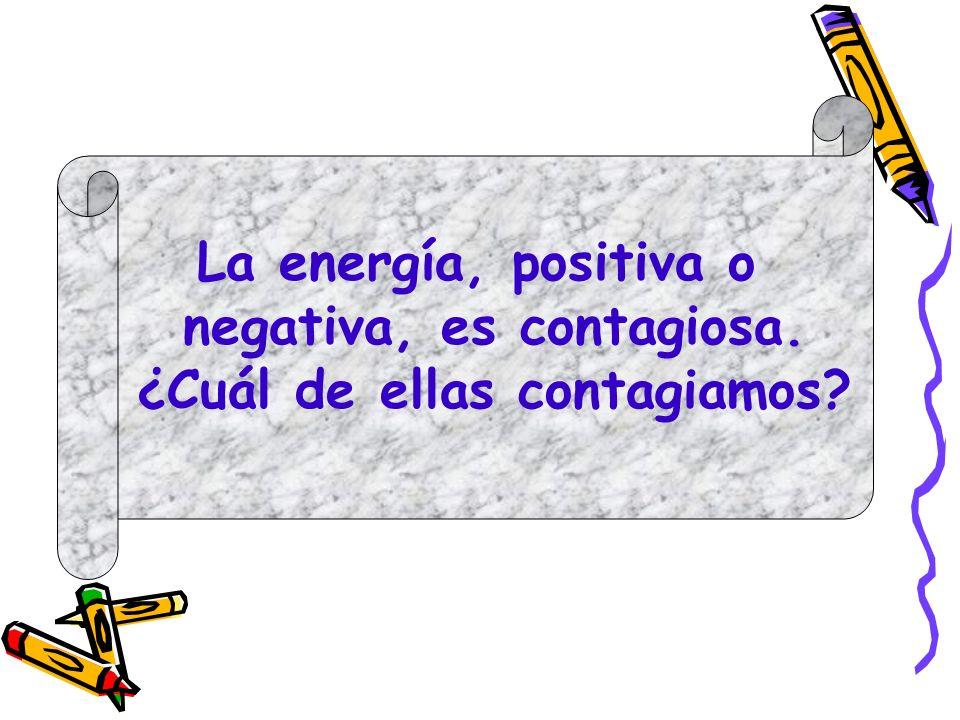 La energía, positiva o negativa, es contagiosa