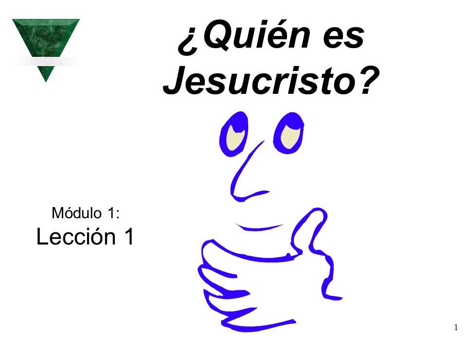 ¿Quién es Jesucristo Módulo 1: Lección 1