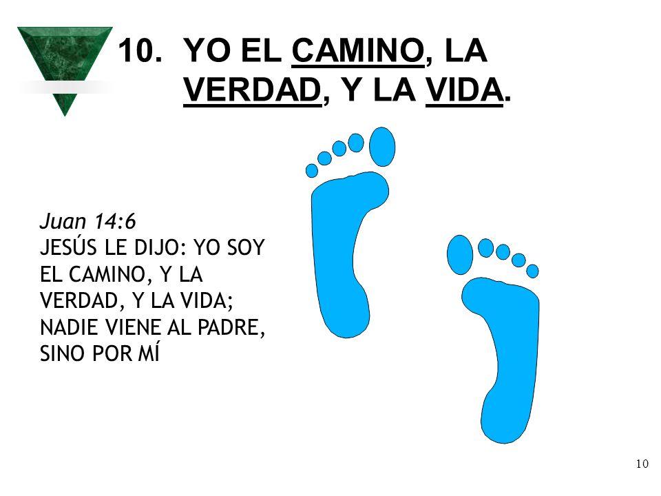 10. YO EL CAMINO, LA VERDAD, Y LA VIDA.