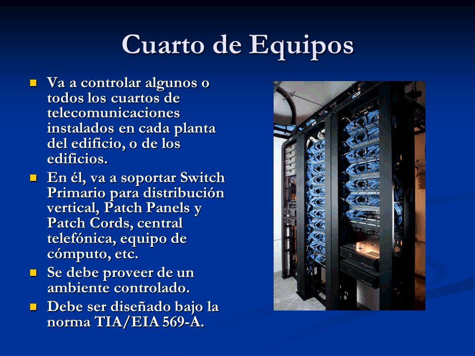 Cuarto de Equipos Va a controlar algunos o todos los cuartos de telecomunicaciones instalados en cada planta del edificio, o de los edificios.