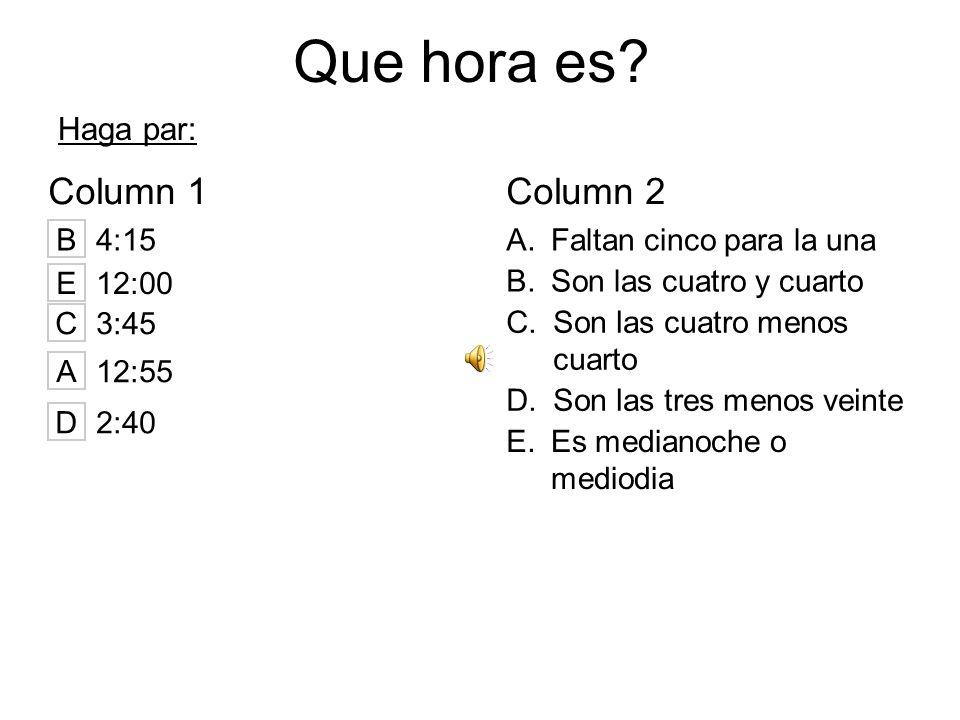 Que hora es Column 1 Column 2 Haga par: B 4:15 A.