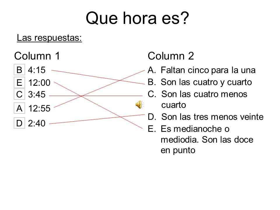 Que hora es Column 1 Column 2 Las respuestas: B 4:15 A.