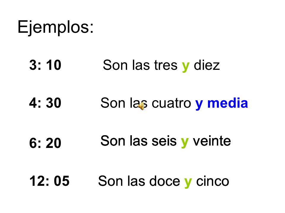 Ejemplos: 3: 10 Son las tres y diez 4: 30 Son las cuatro y media