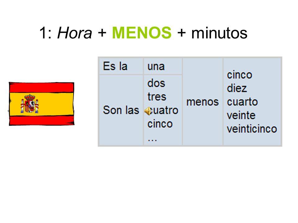 1: Hora + MENOS + minutos
