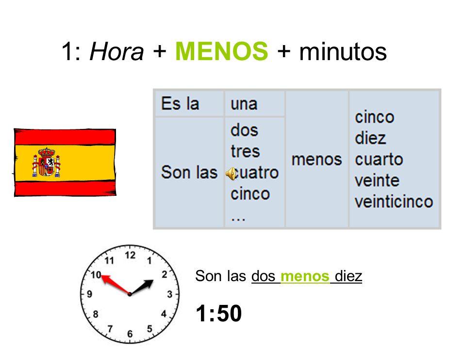 1: Hora + MENOS + minutos Son las dos menos diez 1:50