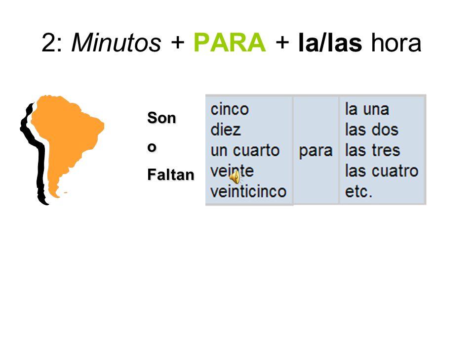 2: Minutos + PARA + la/las hora