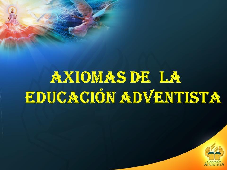 AXIOMAS DE LA EDUCACIÓN ADVENTISTA