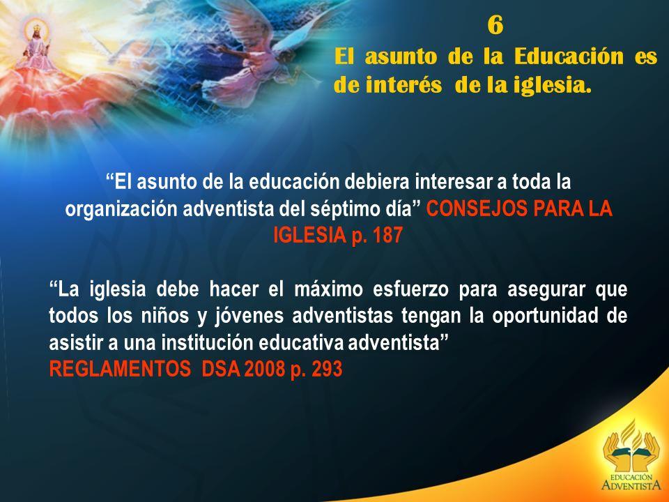 6 El asunto de la Educación es de interés de la iglesia.