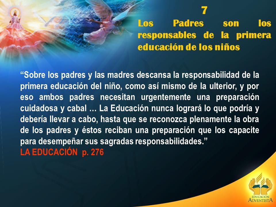 7 Los Padres son los responsables de la primera educación de los niños