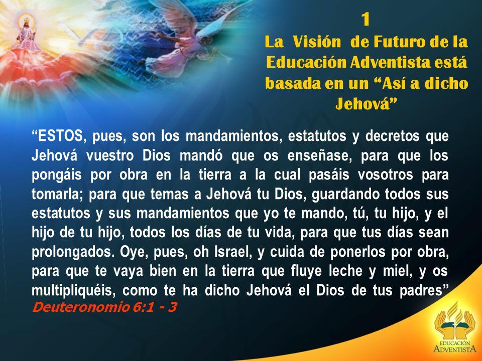 1 La Visión de Futuro de la Educación Adventista está basada en un Así a dicho Jehová