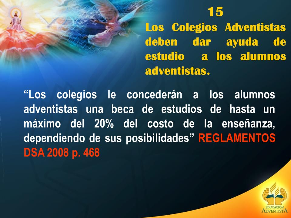 15 Los Colegios Adventistas deben dar ayuda de estudio a los alumnos adventistas.