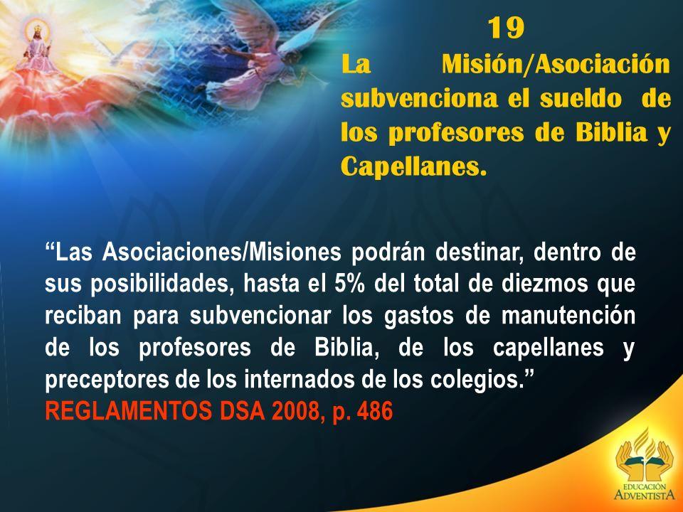 19 La Misión/Asociación subvenciona el sueldo de los profesores de Biblia y Capellanes.