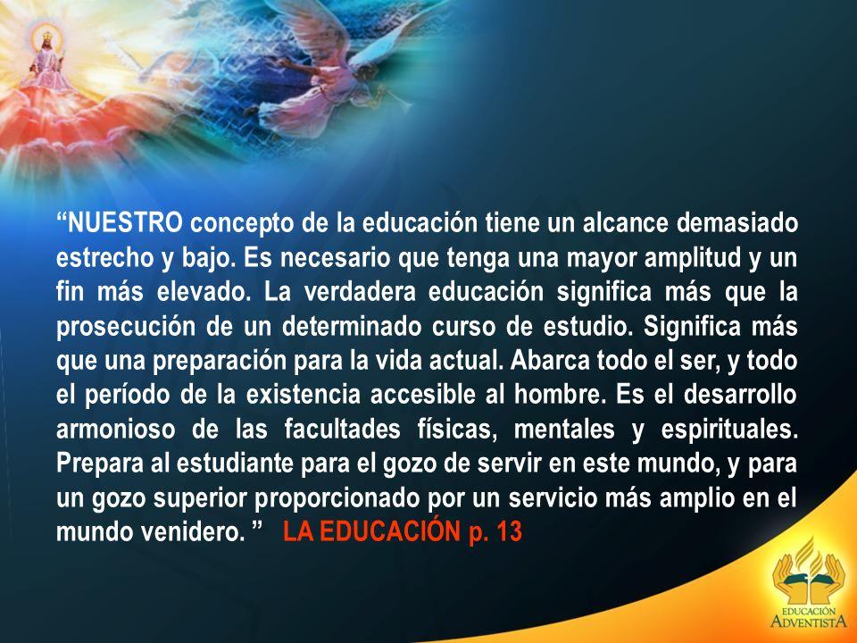 NUESTRO concepto de la educación tiene un alcance demasiado estrecho y bajo.