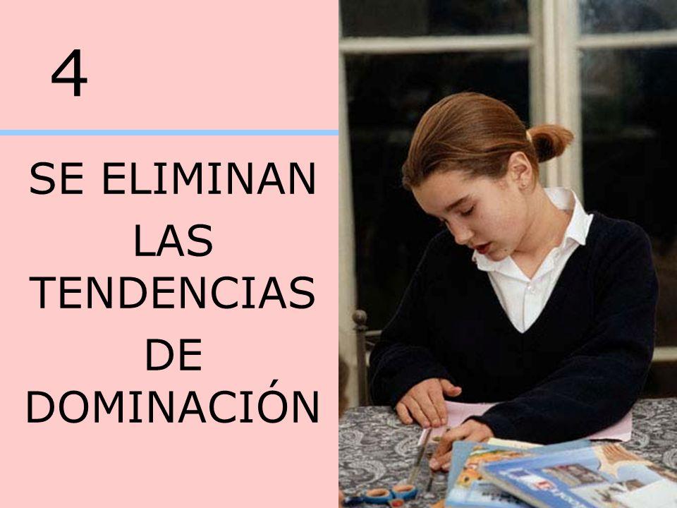 4 SE ELIMINAN LAS TENDENCIAS DE DOMINACIÓN