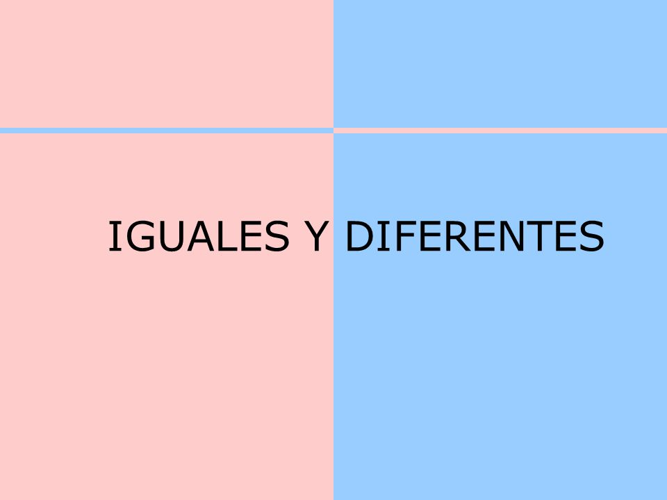 IGUALES Y DIFERENTES
