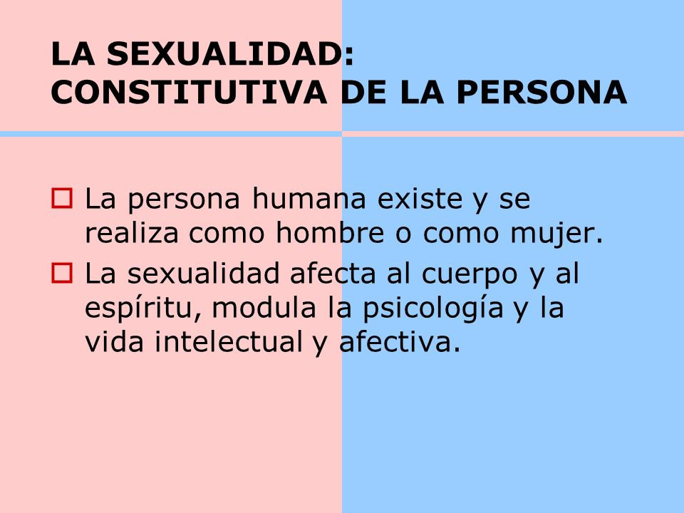 LA SEXUALIDAD: CONSTITUTIVA DE LA PERSONA