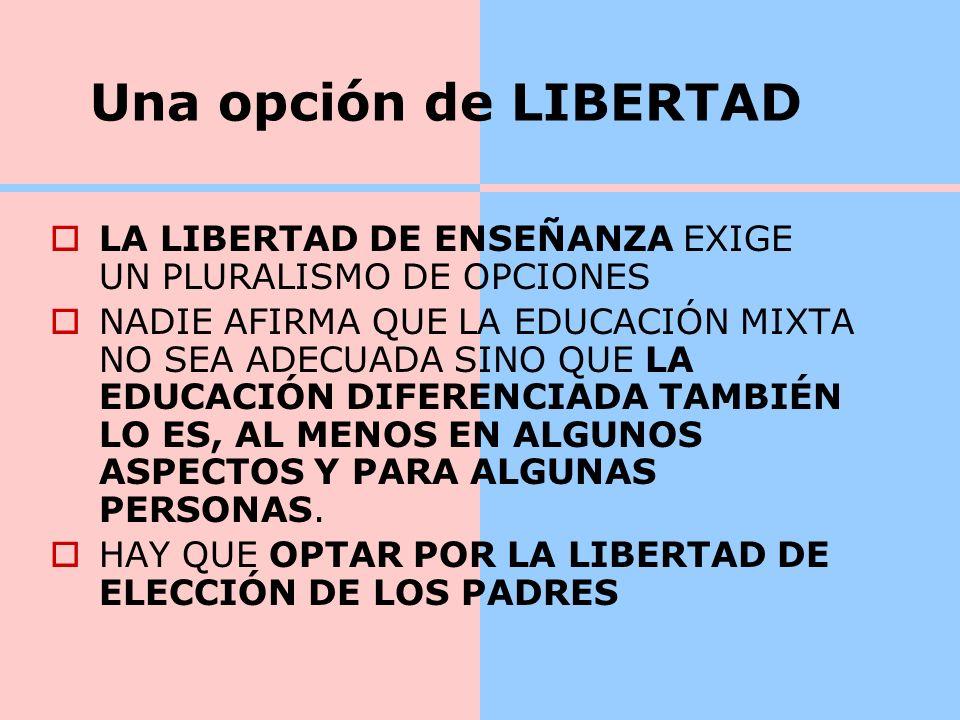 Una opción de LIBERTAD LA LIBERTAD DE ENSEÑANZA EXIGE UN PLURALISMO DE OPCIONES.
