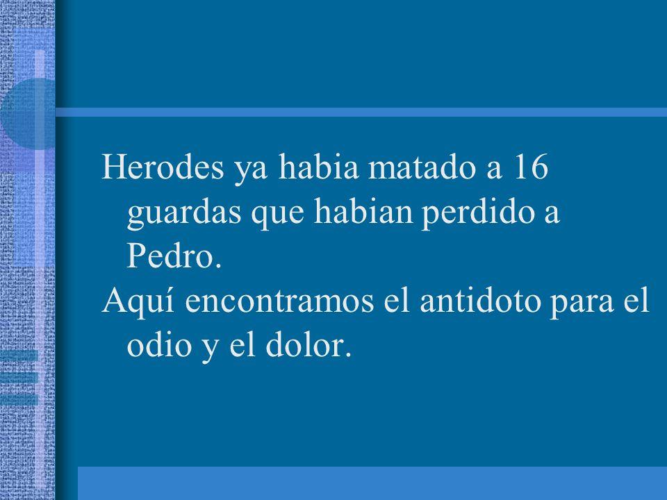Herodes ya habia matado a 16 guardas que habian perdido a Pedro.