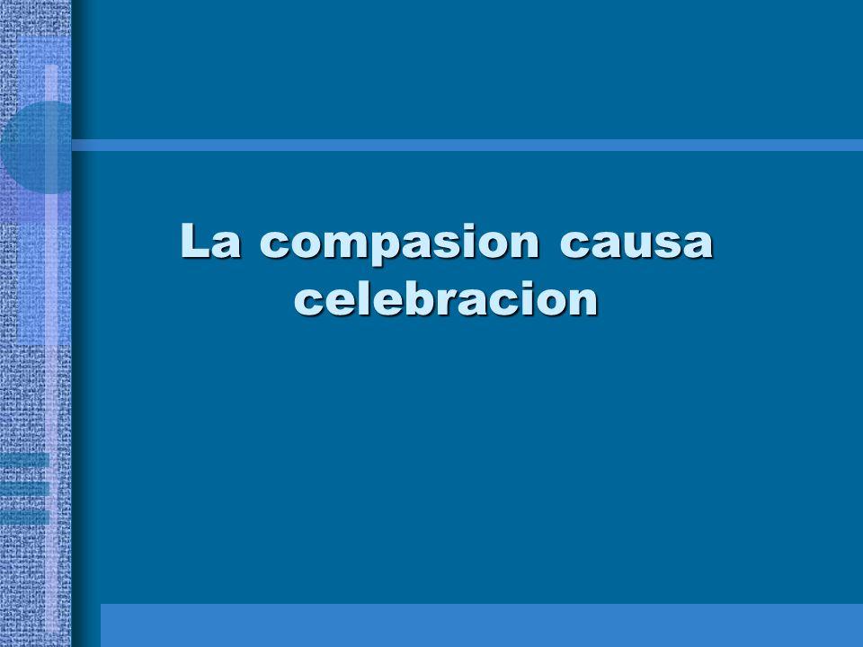 La compasion causa celebracion
