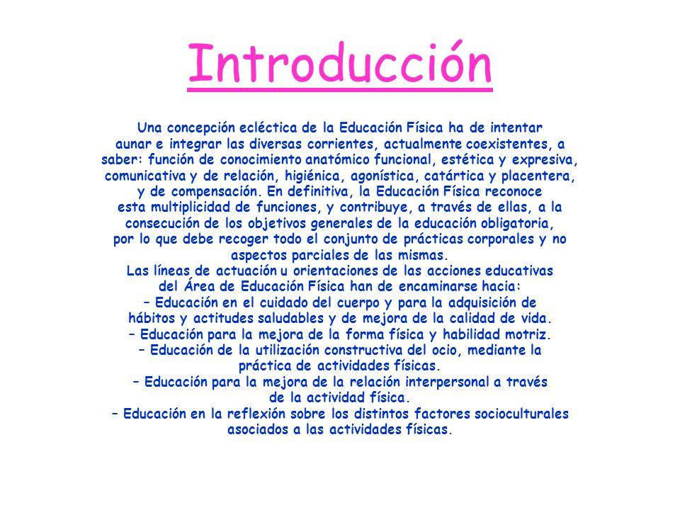 Introducción Una concepción ecléctica de la Educación Física ha de intentar. aunar e integrar las diversas corrientes, actualmente coexistentes, a.
