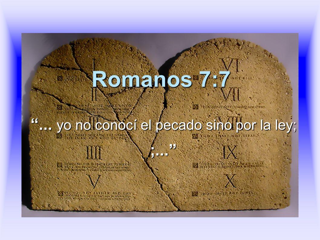 ... yo no conocí el pecado sino por la ley; ;...