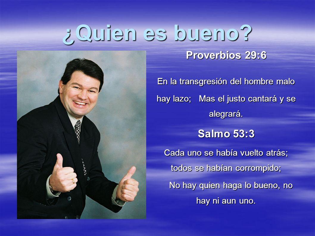¿Quien es bueno Proverbios 29:6 Salmo 53:3