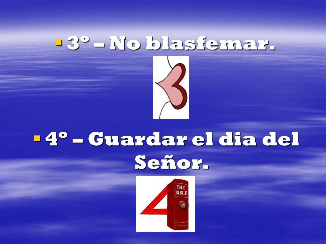 4º – Guardar el dia del Señor.