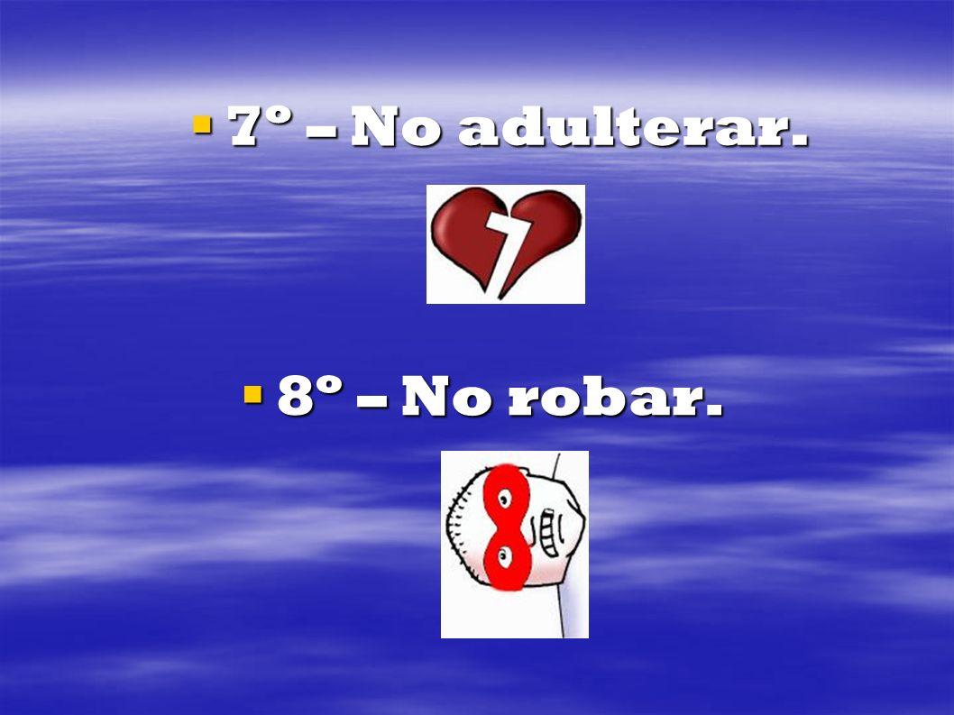 7º – No adulterar. 8º – No robar.
