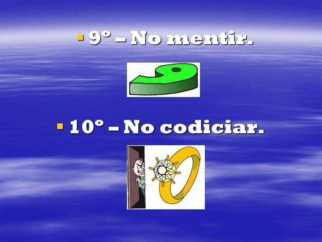 9º – No mentir. 10º – No codiciar.